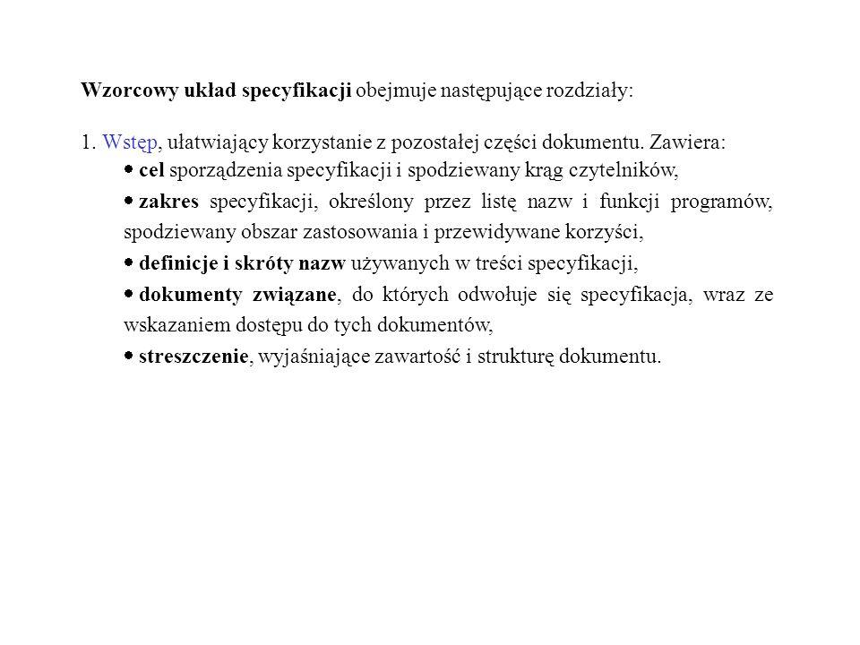 Wzorcowy układ specyfikacji obejmuje następujące rozdziały: 1. Wstęp, ułatwiający korzystanie z pozostałej części dokumentu. Zawiera: cel sporządzenia