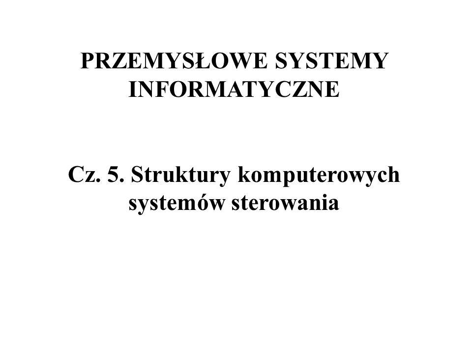 PRZEMYSŁOWE SYSTEMY INFORMATYCZNE Cz. 5. Struktury komputerowych systemów sterowania