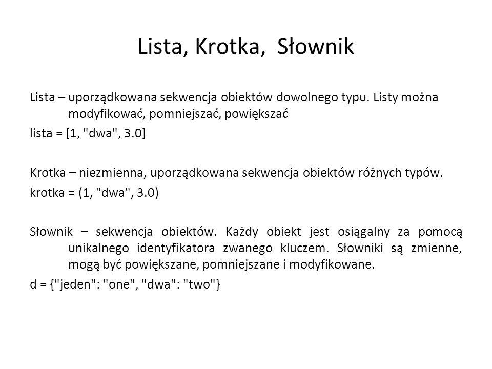 Lista, Krotka, Słownik Lista – uporządkowana sekwencja obiektów dowolnego typu. Listy można modyfikować, pomniejszać, powiększać lista = [1,