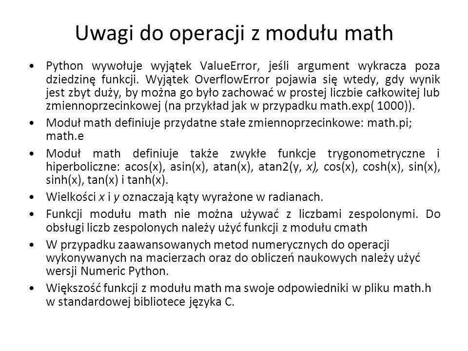 Uwagi do operacji z modułu math Python wywołuje wyjątek ValueError, jeśli argument wykracza poza dziedzinę funkcji. Wyjątek OverflowError pojawia się