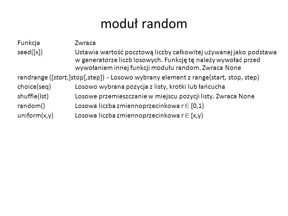 moduł random Funkcja Zwraca seed([x]) Ustawia wartość pocztową liczby całkowitej używanej jako podstawa w generatorze liczb losowych. Funkcję tę należ