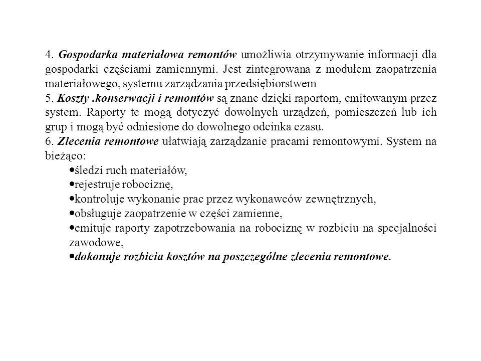 4. Gospodarka materiałowa remontów umożliwia otrzymywanie informacji dla gospodarki częściami zamiennymi. Jest zintegrowana z modułem zaopatrzenia mat