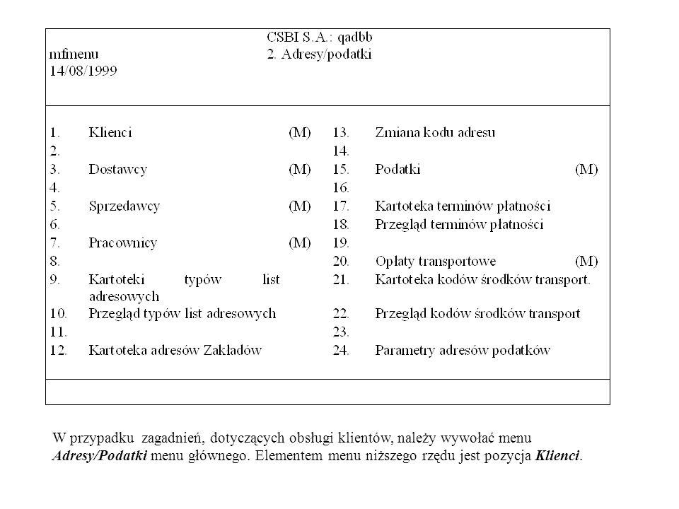 W przypadku zagadnień, dotyczących obsługi klientów, należy wywołać menu Adresy/Podatki menu głównego. Elementem menu niższego rzędu jest pozycja Klie