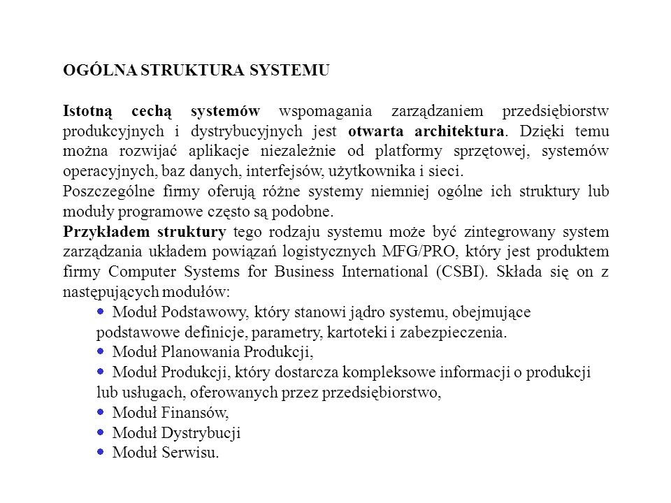 OGÓLNA STRUKTURA SYSTEMU Istotną cechą systemów wspomagania zarządzaniem przedsiębiorstw produkcyjnych i dystrybucyjnych jest otwarta architektura. Dz