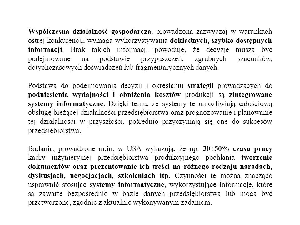 W Polsce działa szereg zagranicznych i polskich firm, oferujących systemy wspomagania zarządzaniem przedsiębiorstwem.