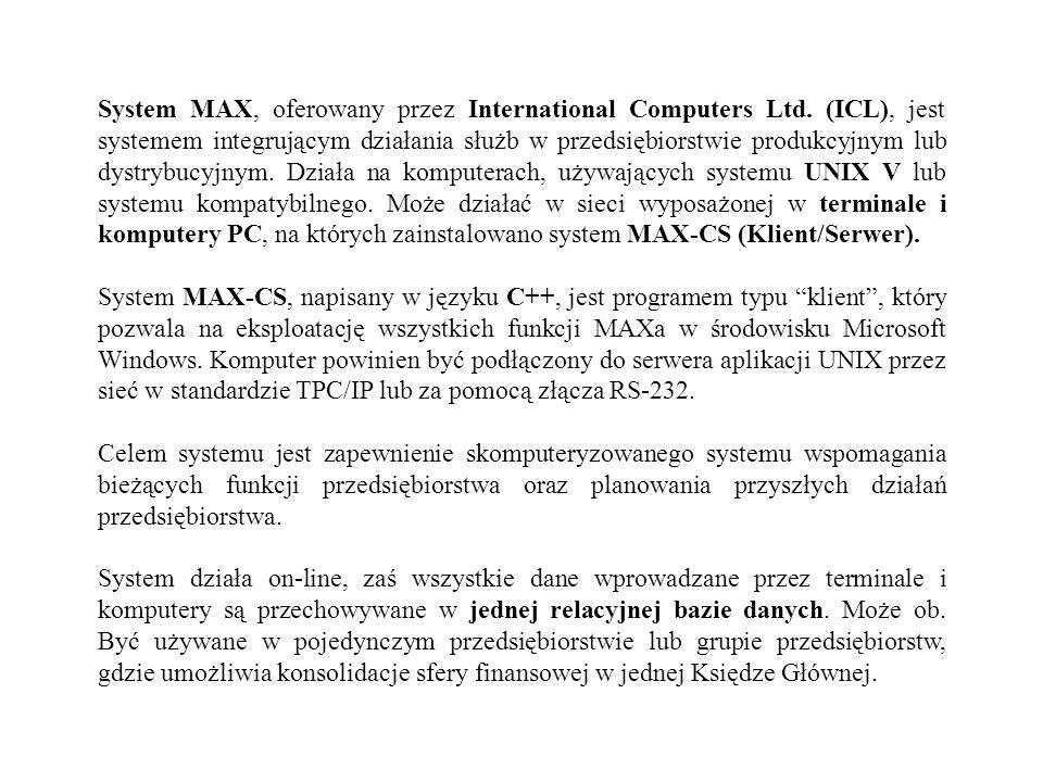 System MAX, oferowany przez International Computers Ltd. (ICL), jest systemem integrującym działania służb w przedsiębiorstwie produkcyjnym lub dystry