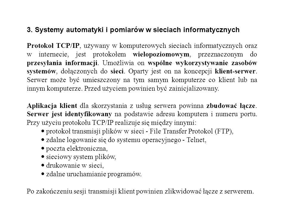 3. Systemy automatyki i pomiarów w sieciach informatycznych Protokoł TCP/IP, używany w komputerowych sieciach informatycznych oraz w internecie, jest