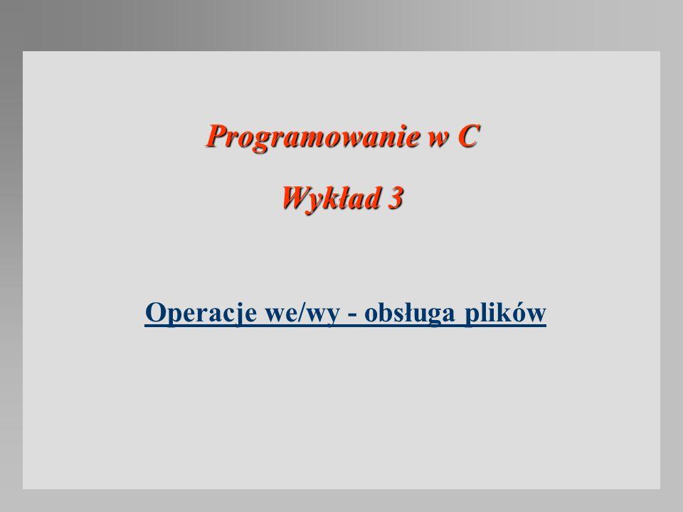 Programowanie w C Wykład 3 Operacje we/wy - obsługa plików