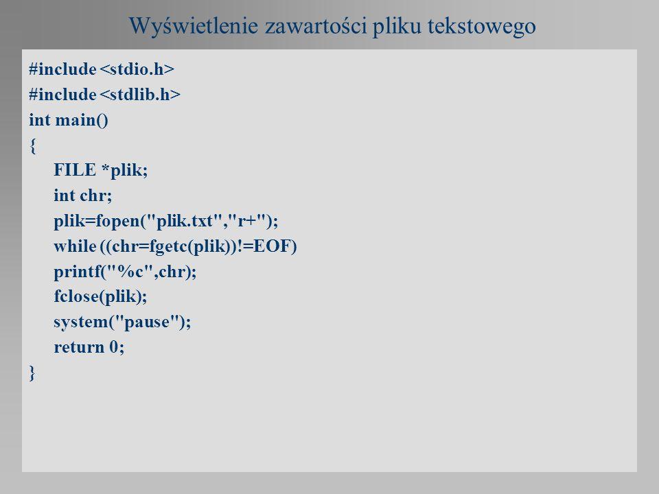 Wyświetlenie zawartości pliku tekstowego #include int main() { FILE *plik; int chr; plik=fopen(