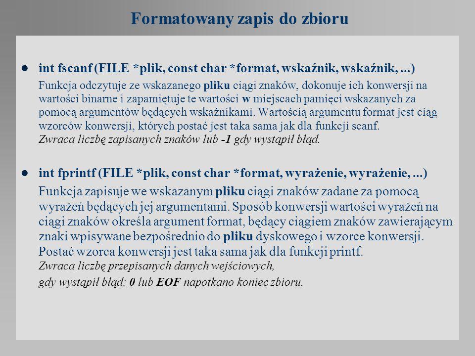 Formatowany zapis do zbioru int fscanf (FILE *plik, const char *format, wskaźnik, wskaźnik,...) Funkcja odczytuje ze wskazanego pliku ciągi znaków, do