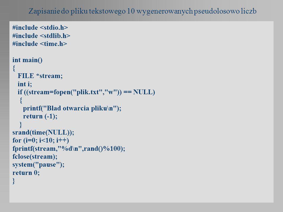 Zapisanie do pliku tekstowego 10 wygenerowanych pseudolosowo liczb #include int main() { FILE *stream; int i; if ((stream=fopen(