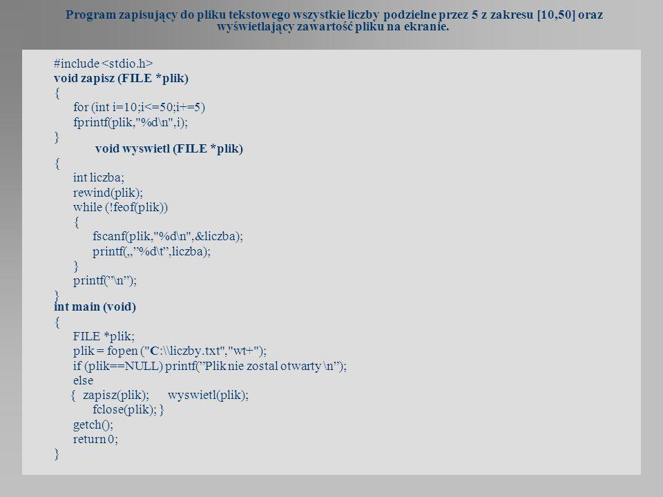 Program zapisujący do pliku tekstowego wszystkie liczby podzielne przez 5 z zakresu [10,50] oraz wyświetlający zawartość pliku na ekranie. #include vo