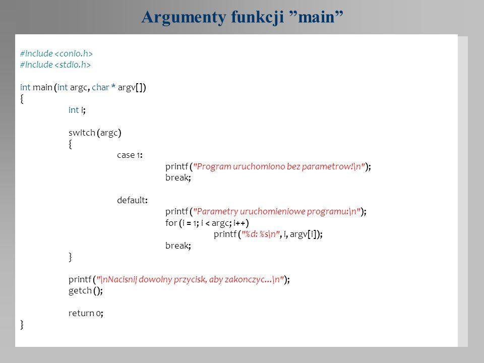 Argumenty funkcji main #include int main (int argc, char * argv[]) { int i; switch (argc) { case 1: printf (