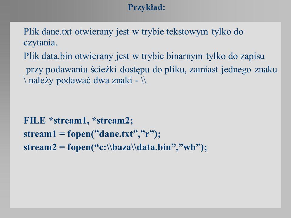 Przykład: Plik dane.txt otwierany jest w trybie tekstowym tylko do czytania. Plik data.bin otwierany jest w trybie binarnym tylko do zapisu przy podaw
