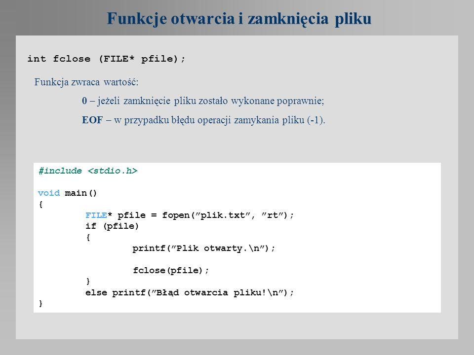Funkcje otwarcia i zamknięcia pliku int fclose (FILE* pfile); Funkcja zwraca wartość: 0 – jeżeli zamknięcie pliku zostało wykonane poprawnie; EOF – w