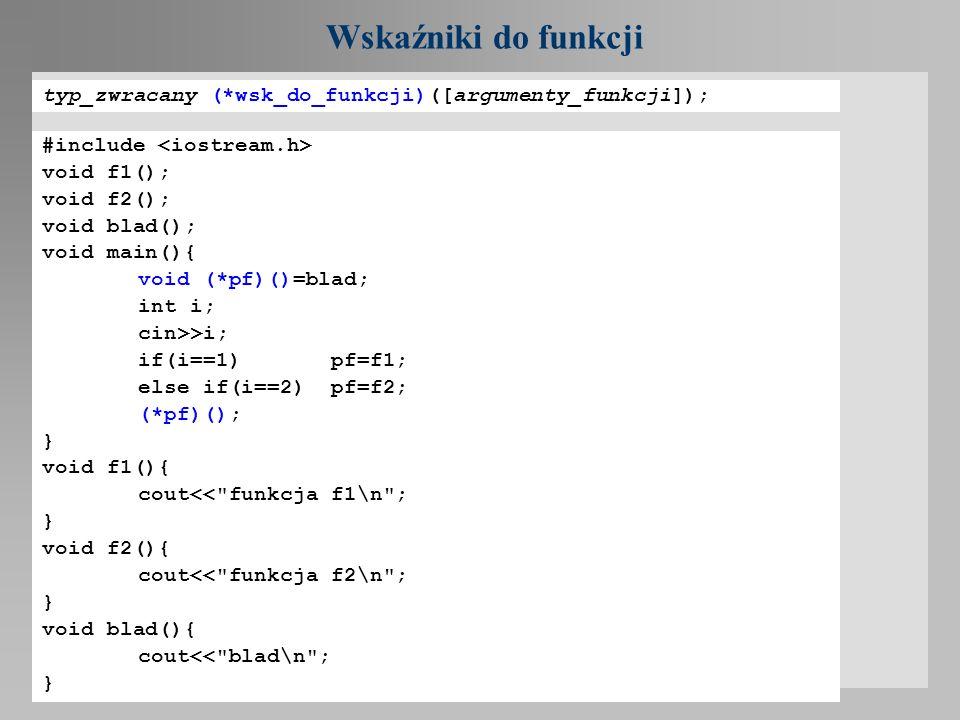 Wskaźniki do funkcji typ_zwracany (*wsk_do_funkcji)([argumenty_funkcji]); #include void f1(); void f2(); void blad(); void main(){ void (*pf)()=blad;