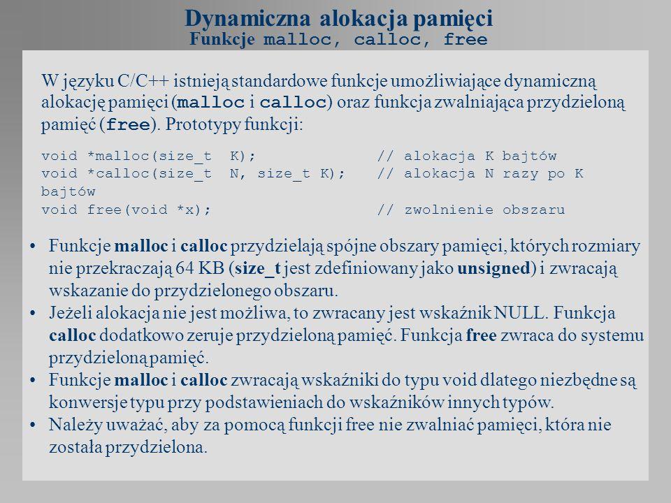 Funkcje malloc, calloc, free W języku C/C++ istnieją standardowe funkcje umożliwiające dynamiczną alokację pamięci ( malloc i calloc ) oraz funkcja zw