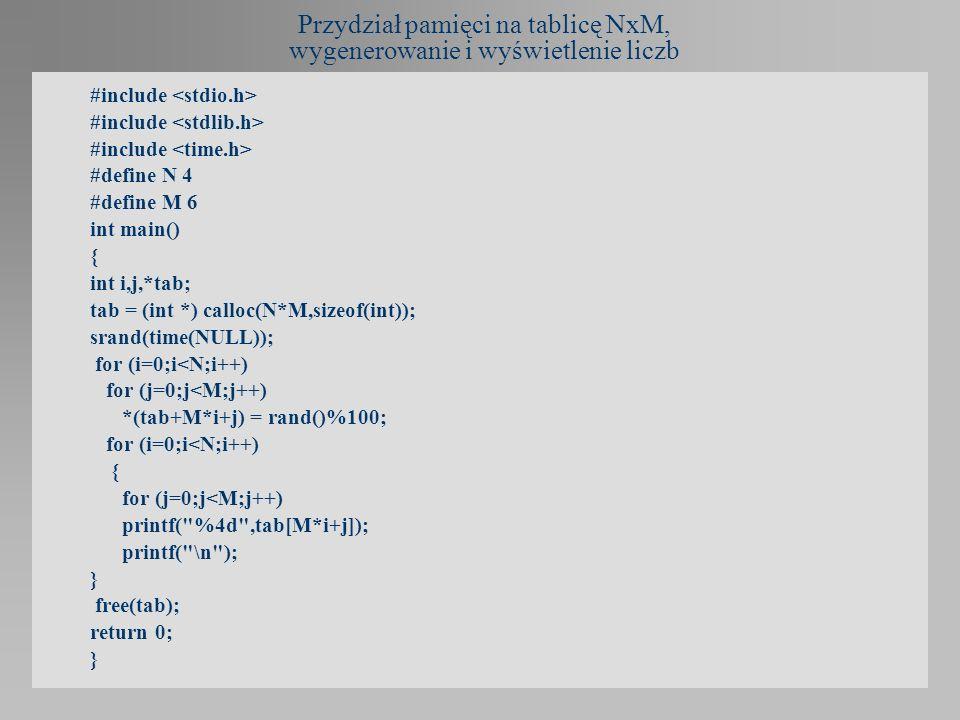 Przydział pamięci na tablicę NxM, wygenerowanie i wyświetlenie liczb #include #define N 4 #define M 6 int main() { int i,j,*tab; tab = (int *) calloc(