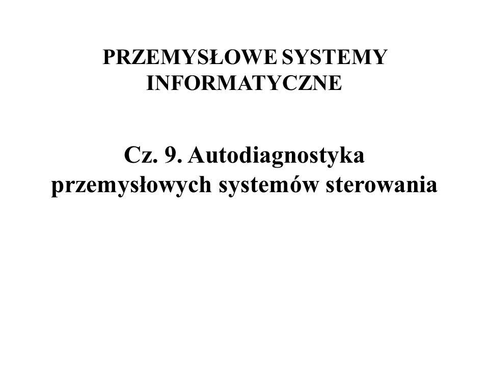 PRZEMYSŁOWE SYSTEMY INFORMATYCZNE Cz. 9. Autodiagnostyka przemysłowych systemów sterowania