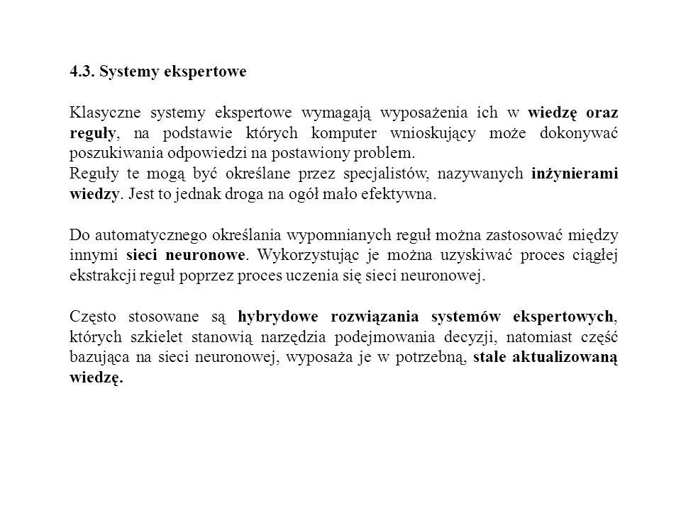 4.3. Systemy ekspertowe Klasyczne systemy ekspertowe wymagają wyposażenia ich w wiedzę oraz reguły, na podstawie których komputer wnioskujący może dok