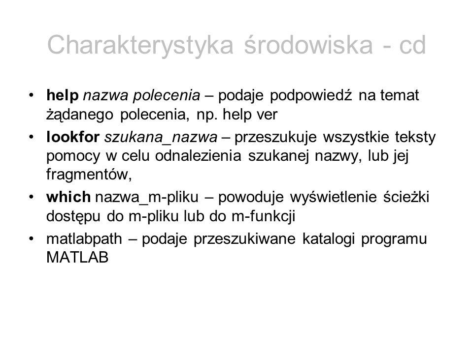 Charakterystyka środowiska - cd help nazwa polecenia – podaje podpowiedź na temat żądanego polecenia, np. help ver lookfor szukana_nazwa – przeszukuje