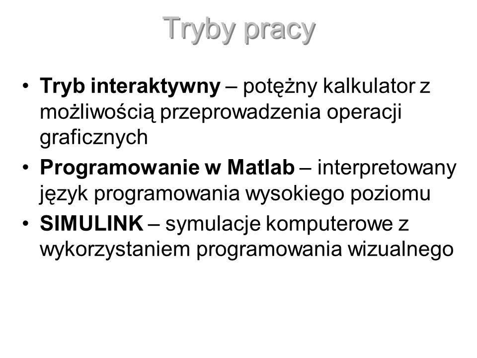 Tryby pracy Tryb interaktywny – potężny kalkulator z możliwością przeprowadzenia operacji graficznych Programowanie w Matlab – interpretowany język pr