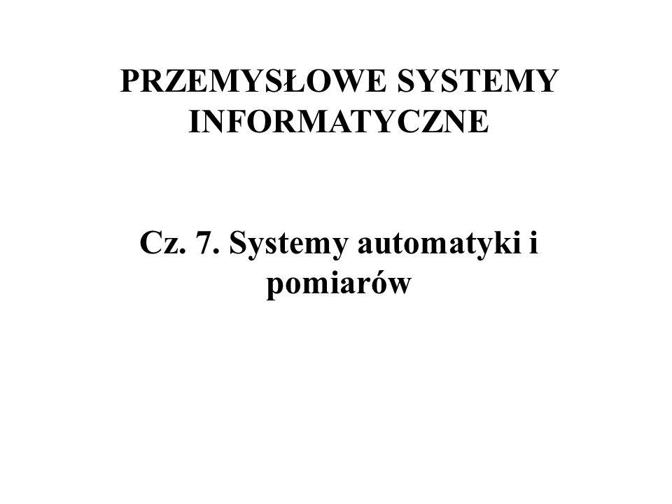 PRZEMYSŁOWE SYSTEMY INFORMATYCZNE Cz. 7. Systemy automatyki i pomiarów