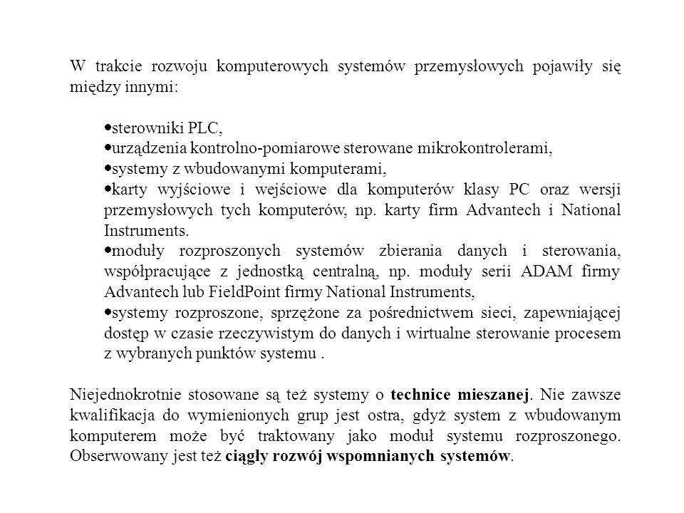 W trakcie rozwoju komputerowych systemów przemysłowych pojawiły się między innymi: sterowniki PLC, urządzenia kontrolno-pomiarowe sterowane mikrokontr