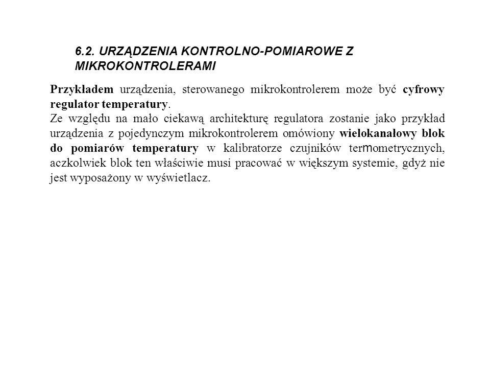 6.2. URZĄDZENIA KONTROLNO-POMIAROWE Z MIKROKONTROLERAMI Przykładem urządzenia, sterowanego mikrokontrolerem może być cyfrowy regulator temperatury. Ze