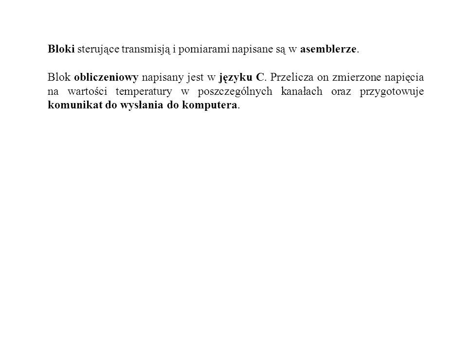 Bloki sterujące transmisją i pomiarami napisane są w asemblerze. Blok obliczeniowy napisany jest w języku C. Przelicza on zmierzone napięcia na wartoś