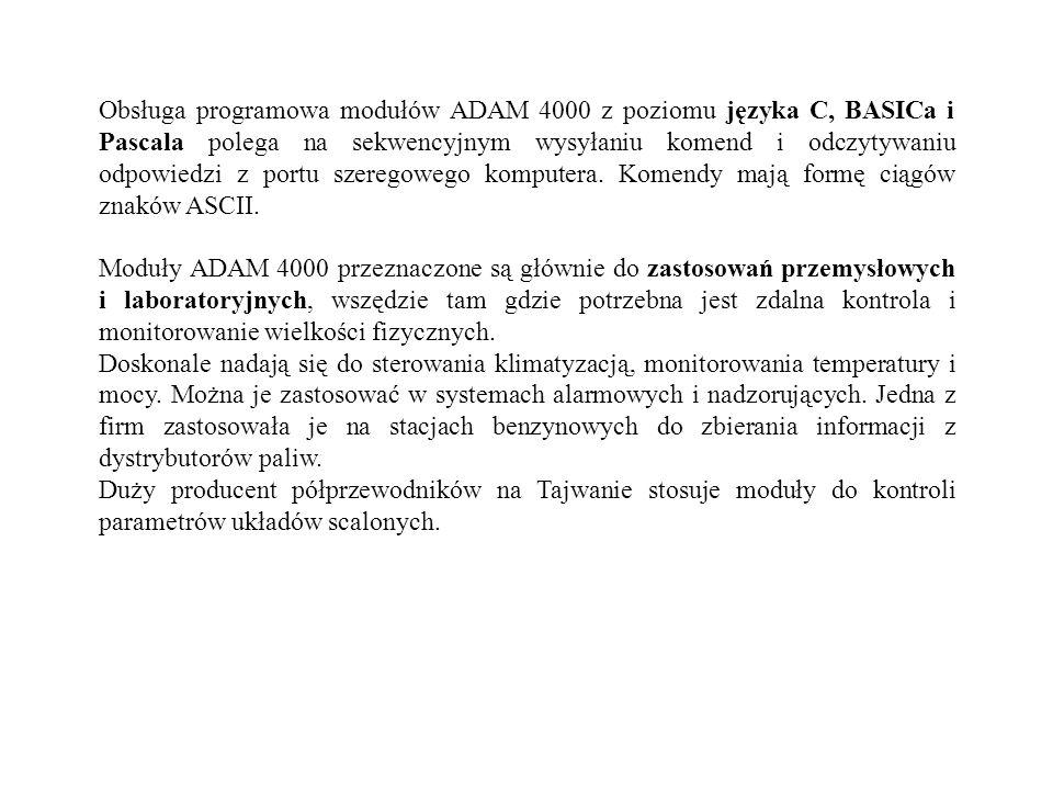 Obsługa programowa modułów ADAM 4000 z poziomu języka C, BASICa i Pascala polega na sekwencyjnym wysyłaniu komend i odczytywaniu odpowiedzi z portu sz