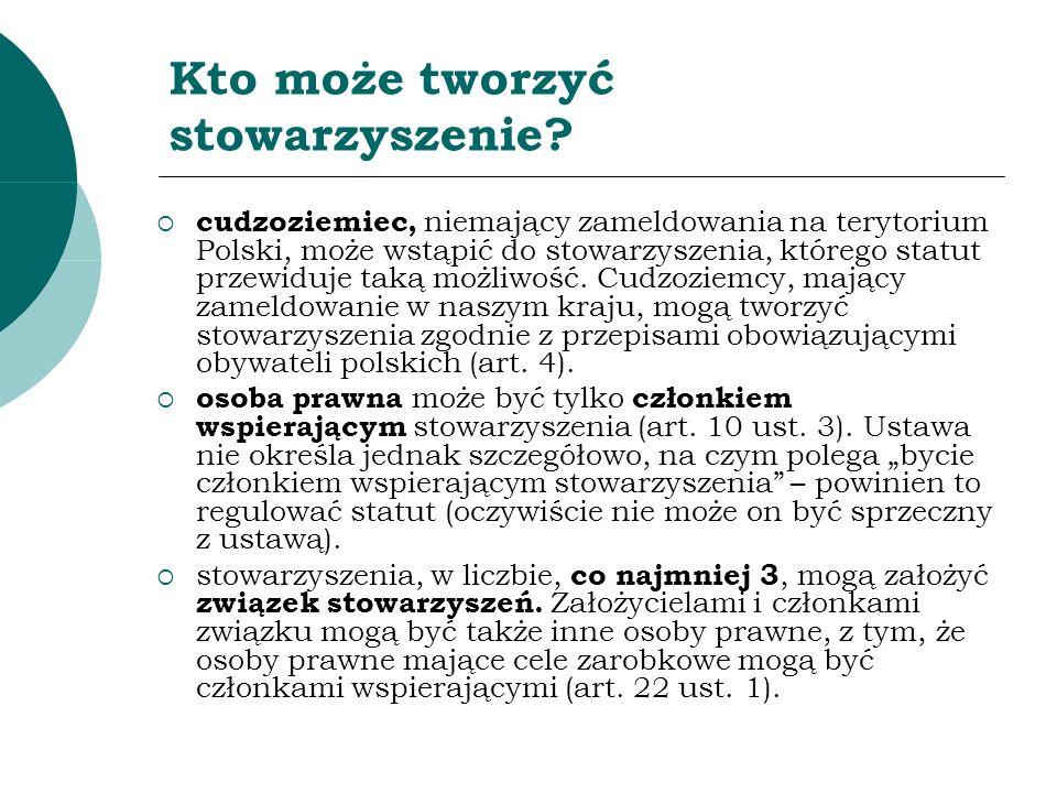 Kto może tworzyć stowarzyszenie? cudzoziemiec, niemający zameldowania na terytorium Polski, może wstąpić do stowarzyszenia, którego statut przewiduje