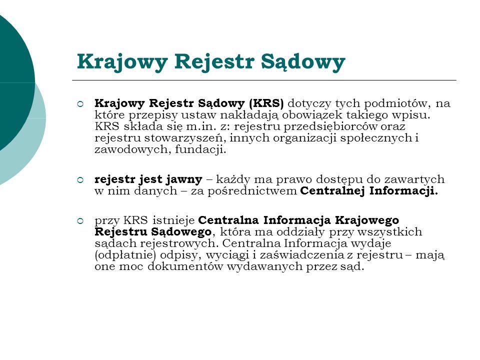 Krajowy Rejestr Sądowy Krajowy Rejestr Sądowy (KRS) dotyczy tych podmiotów, na które przepisy ustaw nakładają obowiązek takiego wpisu. KRS składa się