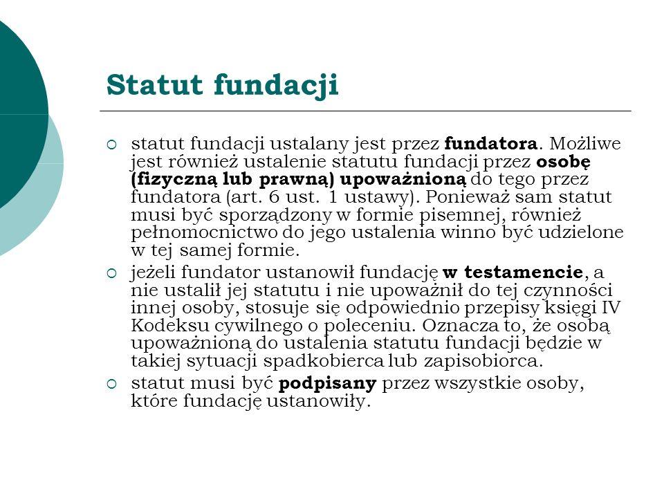 Statut fundacji statut fundacji ustalany jest przez fundatora. Możliwe jest również ustalenie statutu fundacji przez osobę (fizyczną lub prawną) upowa