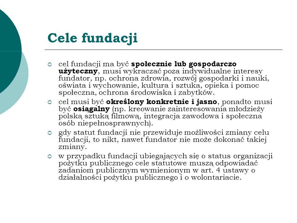 Cele fundacji cel fundacji ma być społecznie lub gospodarczo użyteczny, musi wykraczać poza indywidualne interesy fundator, np. ochrona zdrowia, rozwó