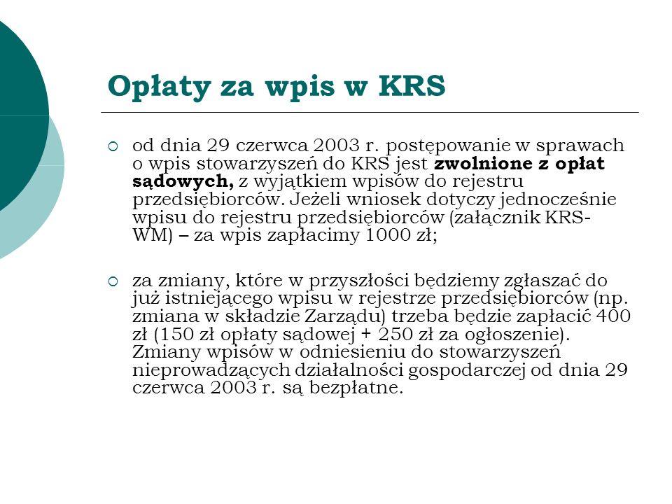 Opłaty za wpis w KRS od dnia 29 czerwca 2003 r. postępowanie w sprawach o wpis stowarzyszeń do KRS jest zwolnione z opłat sądowych, z wyjątkiem wpisów