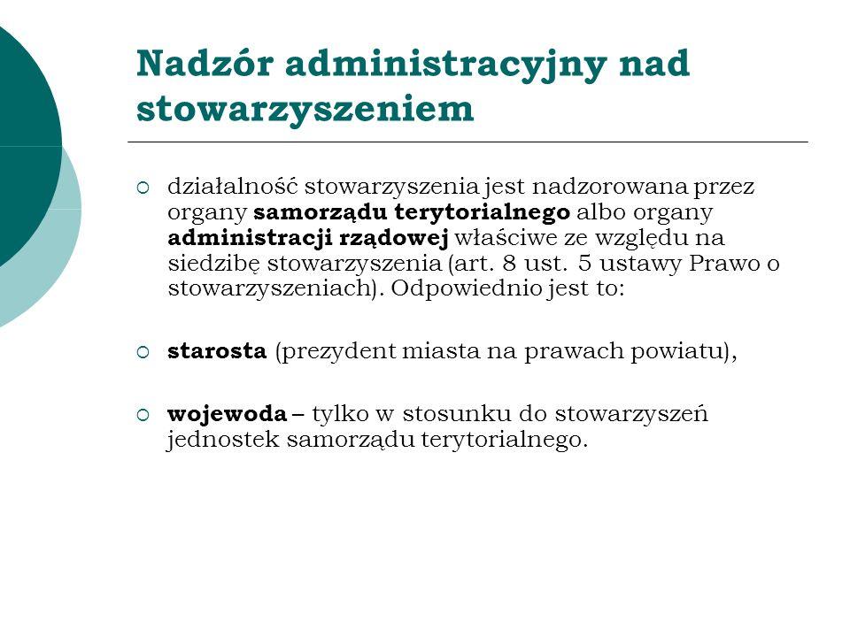 Nadzór administracyjny nad stowarzyszeniem działalność stowarzyszenia jest nadzorowana przez organy samorządu terytorialnego albo organy administracji