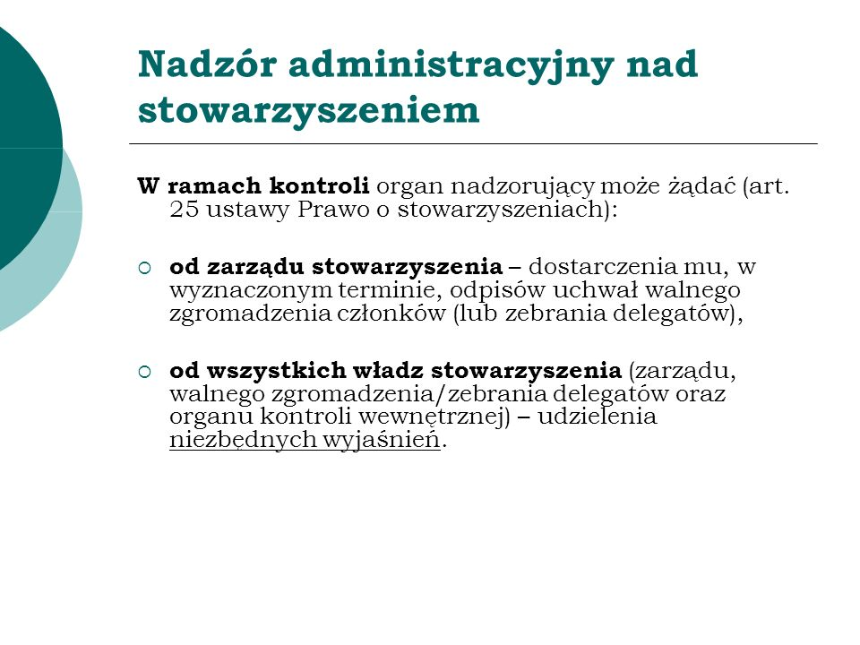 Nadzór administracyjny nad stowarzyszeniem W ramach kontroli organ nadzorujący może żądać (art. 25 ustawy Prawo o stowarzyszeniach): od zarządu stowar