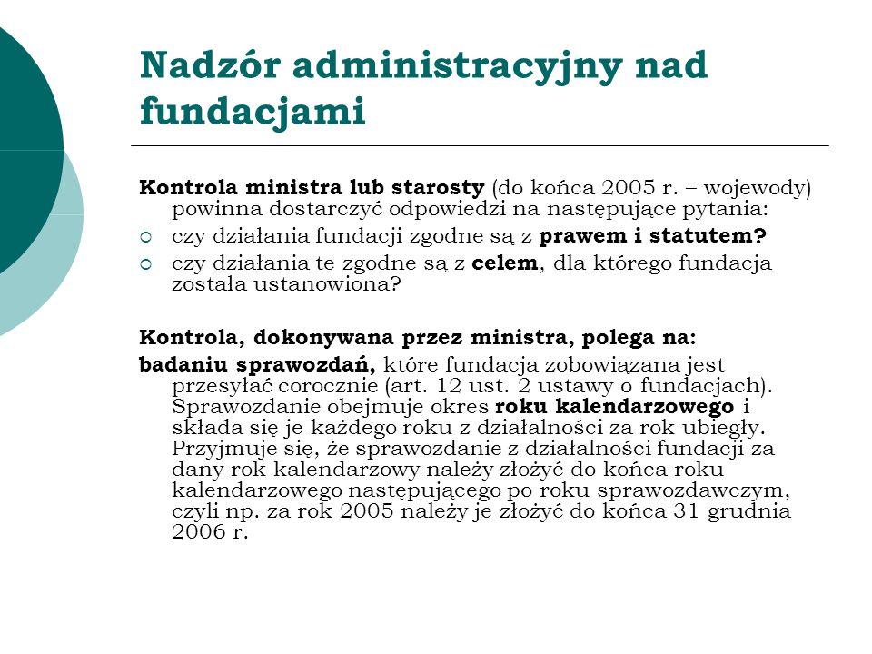Nadzór administracyjny nad fundacjami Kontrola ministra lub starosty (do końca 2005 r. – wojewody) powinna dostarczyć odpowiedzi na następujące pytani