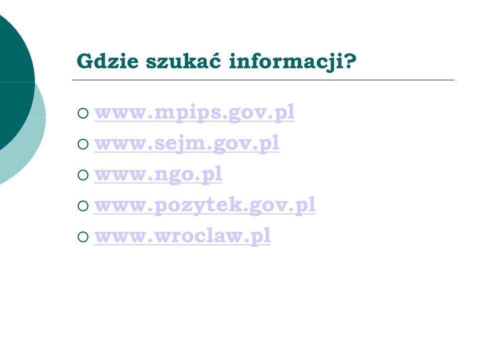 Gdzie szukać informacji? www.mpips.gov.pl www.sejm.gov.pl www.ngo.pl www.pozytek.gov.pl www.wroclaw.pl