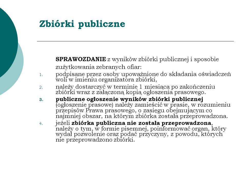 Zbiórki publiczne SPRAWOZDANIE z wyników zbiórki publicznej i sposobie zużytkowania zebranych ofiar: 1. podpisane przez osoby upoważnione do składania