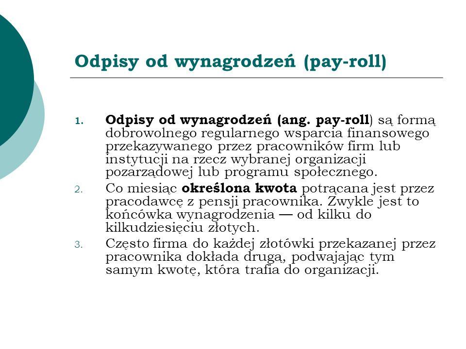 Odpisy od wynagrodzeń (pay-roll) 1. Odpisy od wynagrodzeń (ang. pay-roll ) są formą dobrowolnego regularnego wsparcia finansowego przekazywanego przez