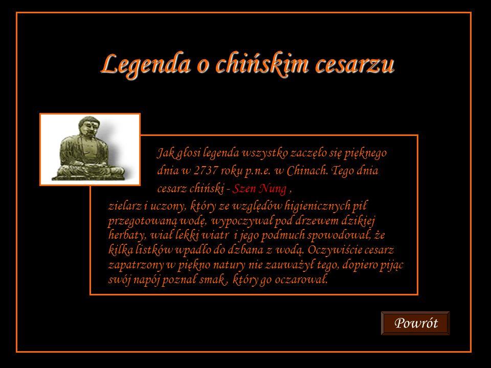 Legenda o chińskim cesarzu Jak głosi legenda wszystko zaczęło się pięknego dnia w 2737 roku p.n.e.
