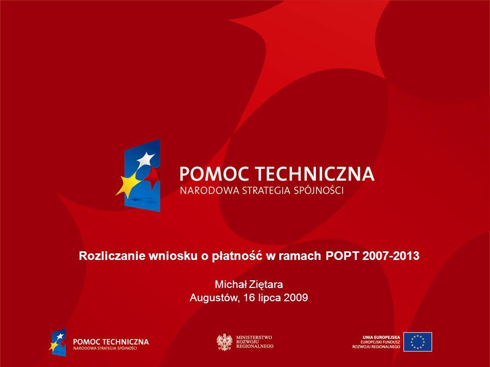 Rozliczanie wniosku o płatność w ramach POPT 2007-2013 Michał Ziętara Augustów, 16 lipca 2009