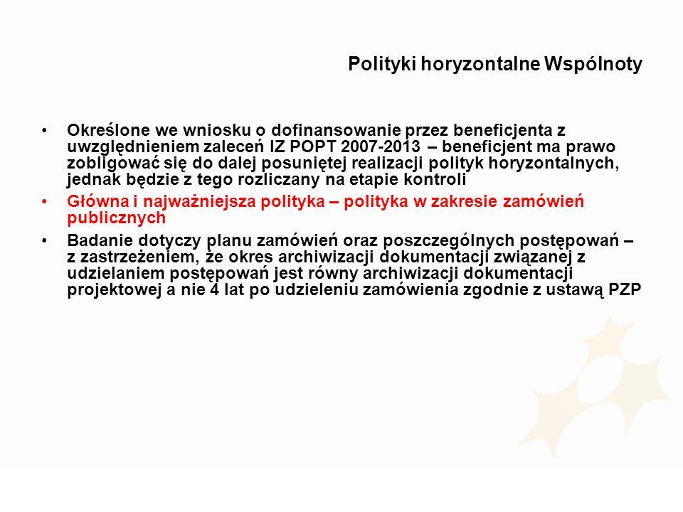 Polityki horyzontalne Wspólnoty Określone we wniosku o dofinansowanie przez beneficjenta z uwzględnieniem zaleceń IZ POPT 2007-2013 – beneficjent ma p