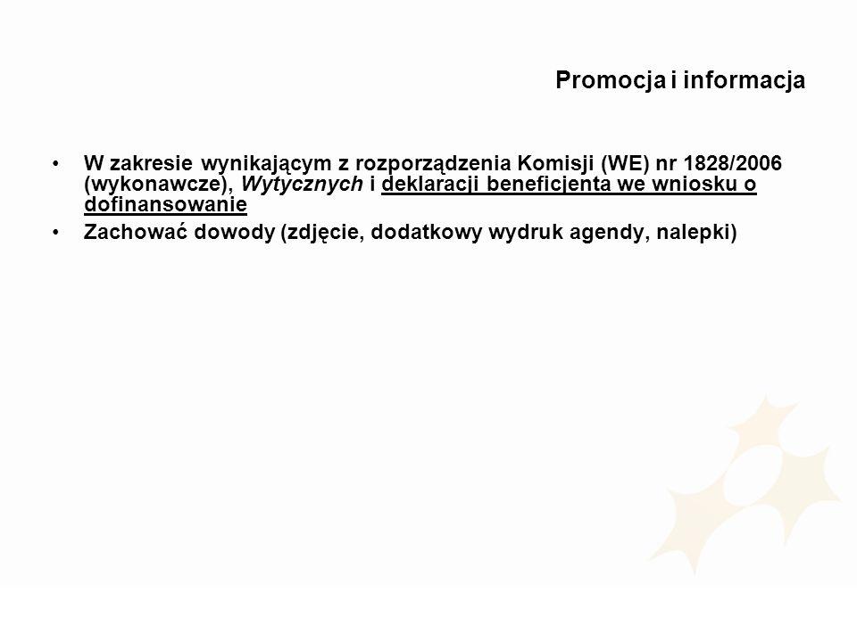 Promocja i informacja W zakresie wynikającym z rozporządzenia Komisji (WE) nr 1828/2006 (wykonawcze), Wytycznych i deklaracji beneficjenta we wniosku