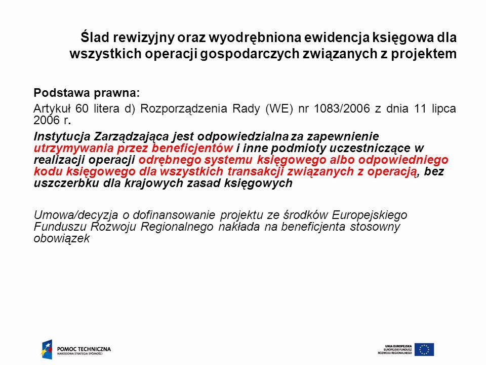 Ślad rewizyjny oraz wyodrębniona ewidencja księgowa dla wszystkich operacji gospodarczych związanych z projektem Podstawa prawna: Artykuł 60 litera d)