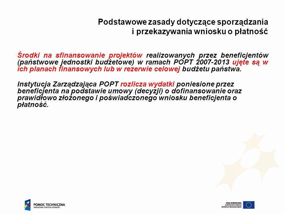 Podstawowe zasady dotyczące sporządzania i przekazywania wniosku o płatność Nazwa dokumentu wniosek o płatność jest nazwą przyjętą dla wszystkich programów wdrażanych w ramach Narodowej Strategii Spójności 2007-2013 i została ona, zgodnie z Wytycznymi Ministra Rozwoju Regionalnego w zakresie sprawozdawczości, utrzymana również w ramach POPT 2007-2013.