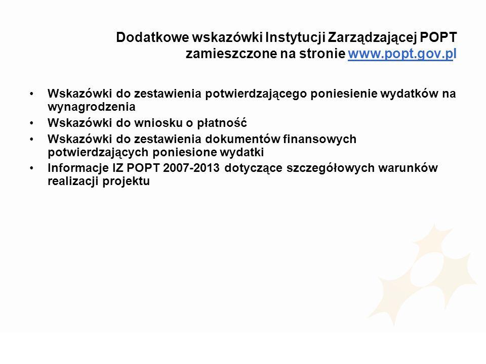 Dodatkowe wskazówki Instytucji Zarządzającej POPT zamieszczone na stronie www.popt.gov.pl Wskazówki do zestawienia potwierdzającego poniesienie wydatk