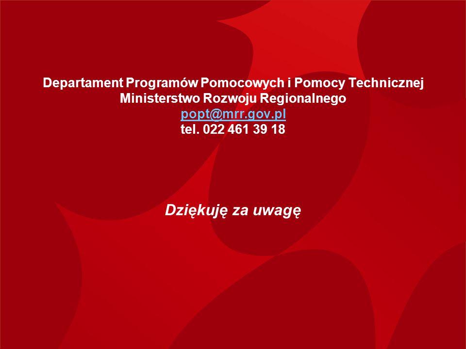 Departament Programów Pomocowych i Pomocy Technicznej Ministerstwo Rozwoju Regionalnego popt@mrr.gov.pl tel. 022 461 39 18 popt@mrr.gov.pl Dziękuję za